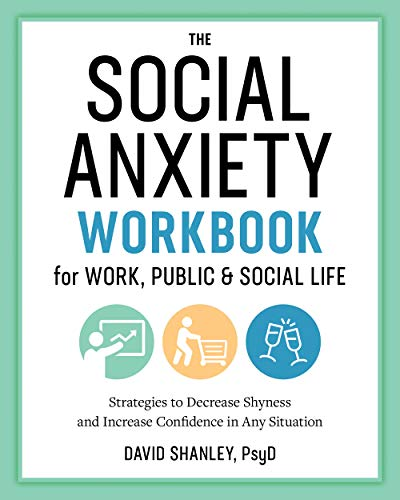The Social Anxiety Workbook for Work, Public & Social Life: Strategies to Decrease Shyness and Increase Confidence in Any Situation
