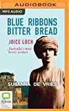 Blue Ribbons, Bitter Bread: Joice Loch – Australia's most heroic woman