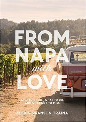 From Napa with Love: Who to Know, Where to Go, and What Not