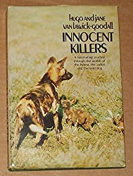 Innocent Killers: A Fascinating Journey Through the Worlds of the Hyena, the Jackal, and the Wild Dog