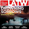 Drowning Sorrows Performance by Douglas Post Narrated by Keli Garrett, Harry Hamlin, Martha Lavey, Andrew Leman, Paul Winfield