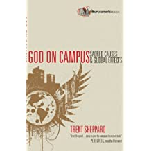 God on Campus: Sacred Causes & Global Effects (Campus America Books)