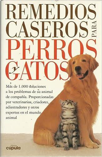 Remedios Caseros Para Perros Y Gatos (Libros Cupula): 9788432919626: Amazon.com: Books