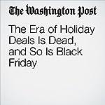 The Era of Holiday Deals Is Dead, and So Is Black Friday   Abha Bhattarai