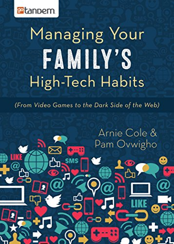 Managing Your Family's High-Tech Habits: (From Video-Games to the Dark Side of the -