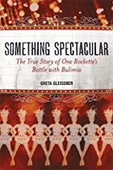 Something Spectacular: The True Story of One Rockette's Battle with Bulimia Paperback