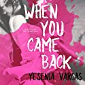 When You Came Back: Matters of the Heart, Book 1 Audiobook by Yesenia Vargas Narrated by Emma Lysy