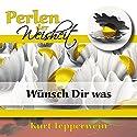Wünsch Dir was (Perlen der Weisheit) Hörbuch von Kurt Tepperwein Gesprochen von: Kurt Tepperwein