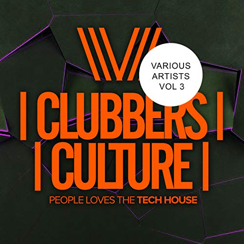 Clubbers Culture: People Loves The Tech House, Vol.3 - Music House Tech Love