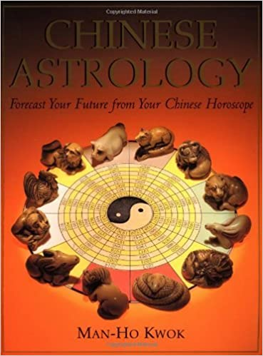 Chinese Astrology: Forecast Your Future from Your Chinese Horoscope by Man-ho Kwok (1997-10-15)