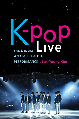 K-pop Live: Fans, Idols, and Multimedia Performance (English Edition)
