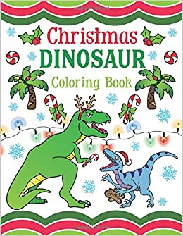 Amazon Com Christmas Dinosaur Coloring Book 30 Pages Of Holiday T Rex Raptors Terrifyingly Festive Dinosaurs Animals From The Jurassic Era For Kids Adults 9781643400280 Spectrum Nyx Books