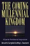 The Coming Millennial Kingdom: A Case for Premillennial Interpretation