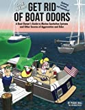 The New Get Rid of Boat Odors: A Boat Owner's Guide to Marine Sanitation Systems and Other Sources of Aggravation and Odor