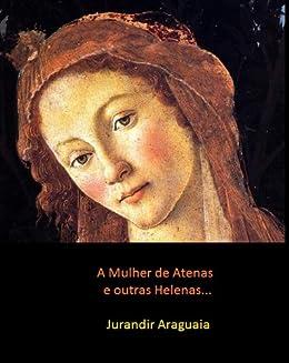 A Mulher de Atenas e Outras Helenas por [Araguaia, Jurandir]