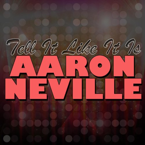 Aaron neville tell it like it is lyrics