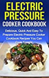 you can cook - Electric Pressure Cooker Cookbook: Delicious, Quick And Easy To Prepare Electric Pressure Cooker Cookbook Recipes You Can Cook Tonight!