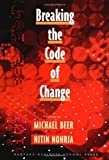 Breaking the Code of Change by O of Change <I>By Michael Beer (2000-10-04)