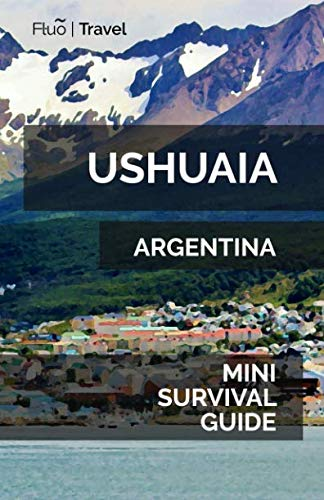Ushuaia Mini Survival Guide