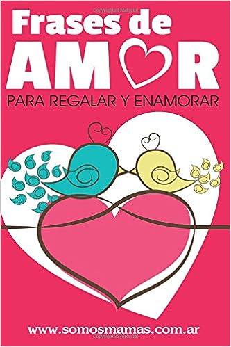 Frases De Amor Para Regalar Y Enamorar Amazon Es Somos Mamas