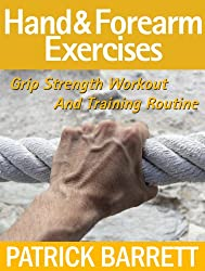 Hand And Forearm Exercises: Grip Strength Workout And Training Routine (English Edition)