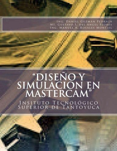 """""""Diseño y Simulacion en MasterCAM"""": Manual Practico (Tomo) (Volume 1) (Spanish Edition) [Ing. Daniel Guzman Pedraza - M.I. Gustavo I. del Angel Flores - Ing. Manuel A. Rosales Montiel] (Tapa Blanda)"""