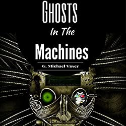 Ghosts in the Machines