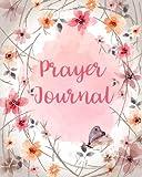 Prayer Journal: Floral Decoration 120 Days for Daily Prayer Praise and thankful for... (Prayer Journal for women) (Volume 1)
