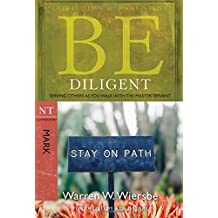 Be Diligent (Mark): Serving Others as You Walk with the Master Servant (The BE Series Commentary)