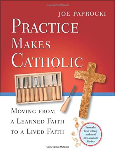 Practice Makes Catholic Moving From A Learned Faith To Lived Toolbox Series Joe Paprocki DMin Doug Hall 9780829433227 Amazon Books