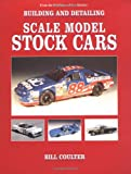 Building and Detailing Scale Model Stock Cars, William Coulter, 0890242852