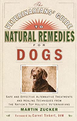 Veterinarians Guide to Natural Remedies for Dogs: Safe and Effective Alternative Treatments and Healing Techniques from the Nations Top Holistic Veterinarians by Three Rivers Press
