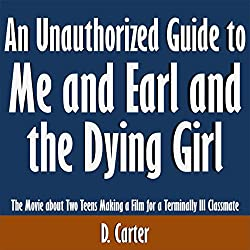 An Unauthorized Guide to Me and Earl and the Dying Girl