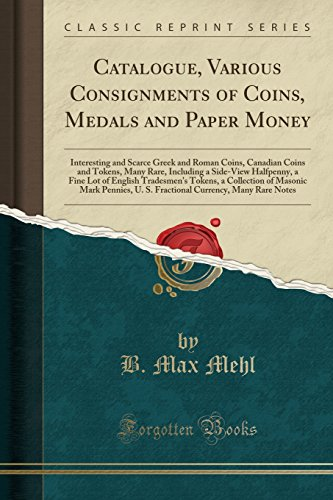 Catalogue, Various Consignments of Coins, Medals and Paper Money: Interesting and Scarce Greek and Roman Coins, Canadian Coins and Tokens, Many Rare, ... Tokens, a Collection of Masonic Mark P