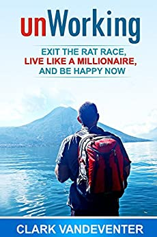 unWorking: Exit the Rat Race, Live Like a Millionaire, and Be Happy Now! by [Vandeventer, Clark]