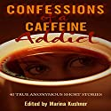 Confessions of a Caffeine Addict Audiobook by Marina Kushner Narrated by Sarianna Gregg