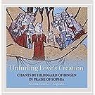 Unfurling Love's Creation: Chants By Hildegard of Bingen in Praise of Sophia
