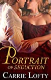 Front cover for the book Portrait of Seduction by Carrie Lofty