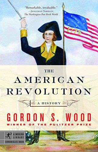 The American Revolution: A History (Modern Library Chronicles) (The American Revolution A History Gordon Wood Summary)