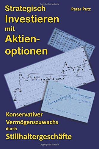 Strategisch Investieren mit Aktienoptionen: Konservativer Vermögenszuwachs mit Stillhaltergeschäften Taschenbuch – 18. September 2013 Dr. Peter Putz 1491065850