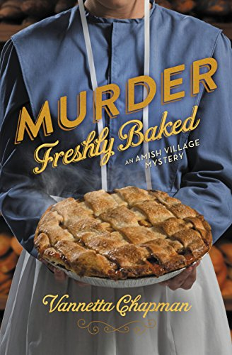 Murder Freshly Baked (Amish Village Mystery Series Book 3)
