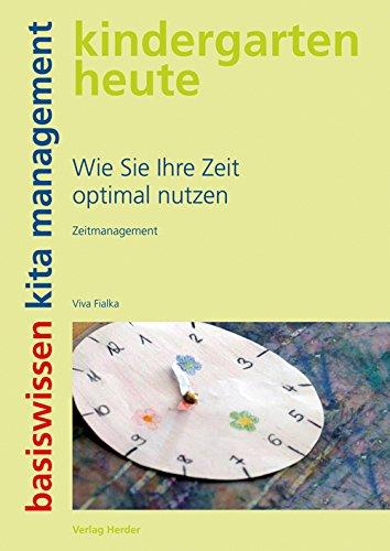 Wie Sie Ihre Zeit optimal nutzen: Zeitmanagement Broschüre – 4. August 2009 Viva Fialka Verlag Herder 3451002426 Erzieher