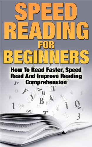 Speed Reading For Beginners: How To Read Faster, Speed Read And