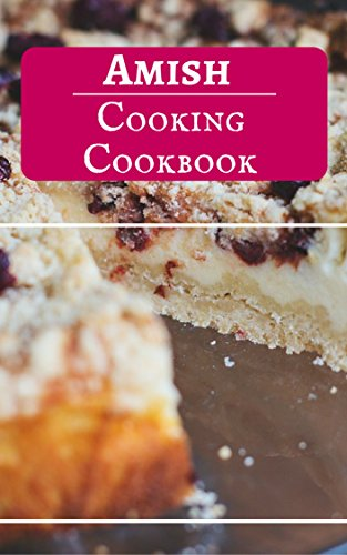 Amish Cooking Cookbook: Authentic And Delicious Amish Recipes by Michelle Friesen