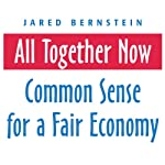 All Together Now: Common Sense for a Fair Economy | Jared Bernstein
