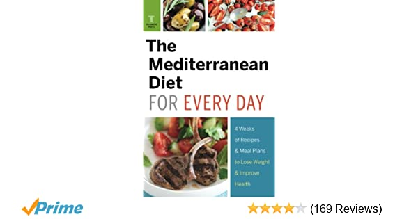 Mediterranean diet for every day 4 weeks of recipes meal plans to mediterranean diet for every day 4 weeks of recipes meal plans to lose weight telamon press 9781623153052 amazon books forumfinder Image collections