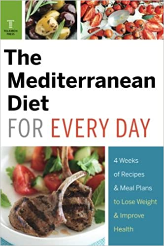 Mediterranean Diet For Every Day 4 Weeks Of Recipes Meal Plans To Lose Weight Telamon Press 9781623153052 Amazon Books
