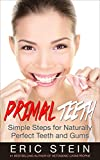 Primal Teeth: Simple Steps Far Naturally Perfect Teeth & Gums (Paleo solution, primal dentist, periodontics, dental insurance, dentists)