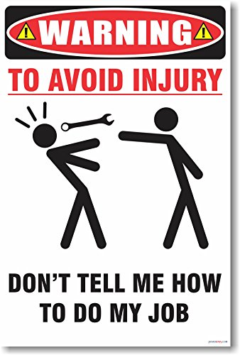 Warning - To Avoid Injury - Don't Tell Me How to Do My Job - NEW Funny Poster