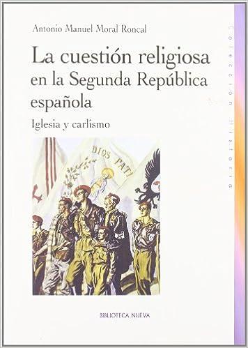 La cuestión religiosa en la Segunda República española: Iglesia y carlismo Historia Biblioteca Nueva: Amazon.es: Moral Roncal, Antonio Manuel: Libros